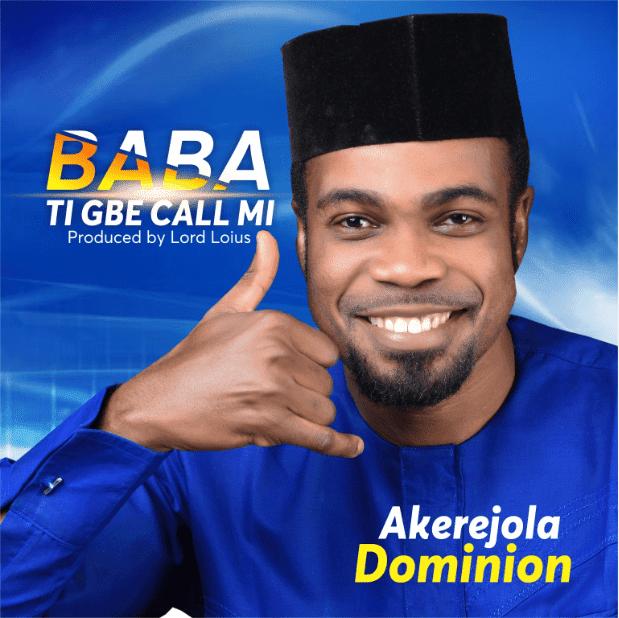 MUSIC: Akerejola Dominion – Baba Ti Gbe Ca Mi