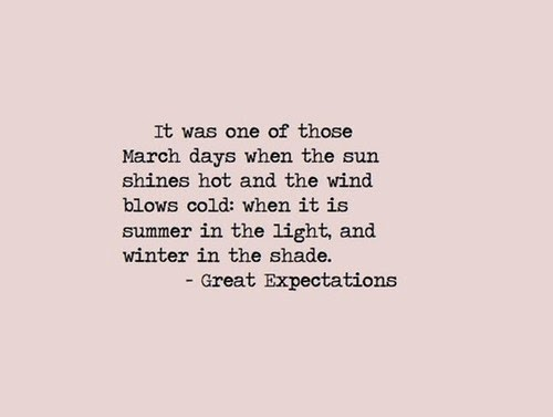 It was one of those March days when the sun shines hot and the wind blows cold: when it is summer in the light, and winter in the shade.