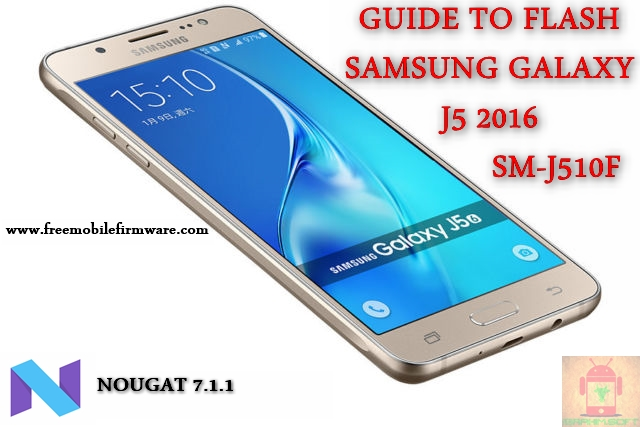 Guide To Flash Samsung Galaxy J5 2016 SM-J510F Nougat 7.1.1 Odin Method Tested Firmware All Regions