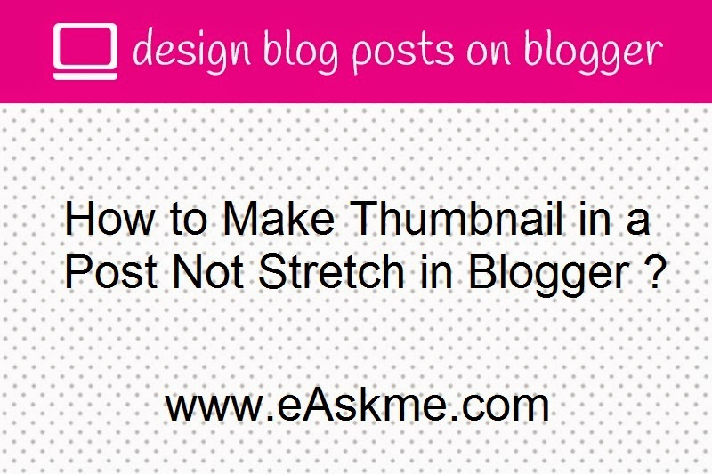 How to Make Thumbnail in a Post Not Stretch in Blogger : eAskme