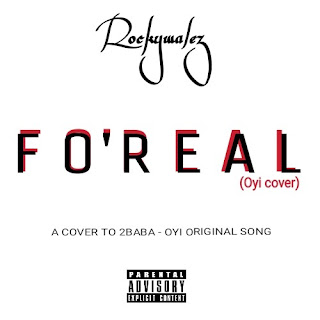 [Music] Rockywalez - Fo'Real (Oyi Cover)