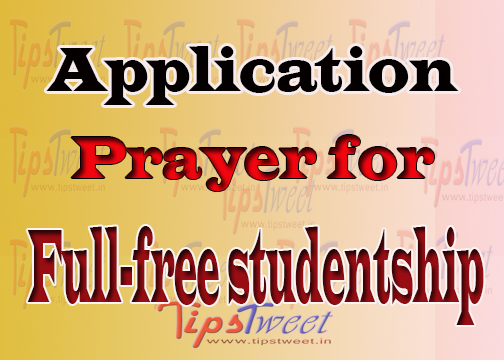 Write an application to your Headmaster for full free studentship.
