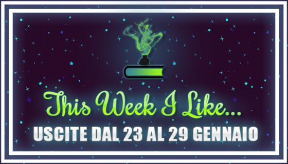 This Week I Like... #23 dal 23 al 29 Gennaio 2017