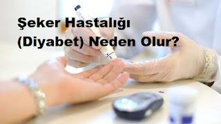 Şeker Hastalığı (Diyabet) Neden Olur?