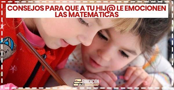 Consejos para que a tu hijo(a) le emocionen las matemáticas