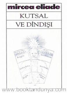 Mircea Eliade - Kutsal ve Dindışı