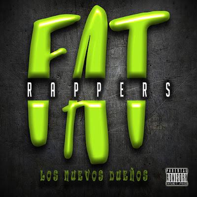 Fat Rappers - Los Nuevos Dueños 2018