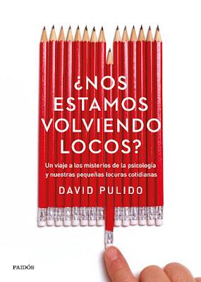 LIBRO - ¿Nos estamos volviendo locos?  Un viaje a los misterios de la psicología y nuestras pequeñas locuras cotidianas  David Pulido (Paidos - 15 Noviembre 2016)  PSICOLOGIA | Edición papel & digital ebook kindle  Comprar en Amazon España
