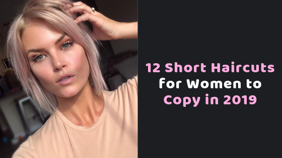 12 Short Haircuts for Women to Copy in 2019