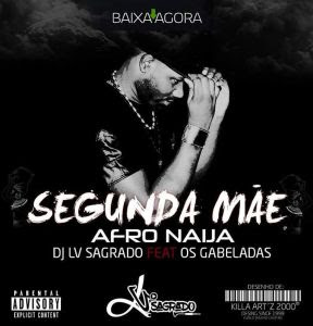 Dj Lv Sagrado Ft. Os Gabeladas - Segunda Mae Download Mp3