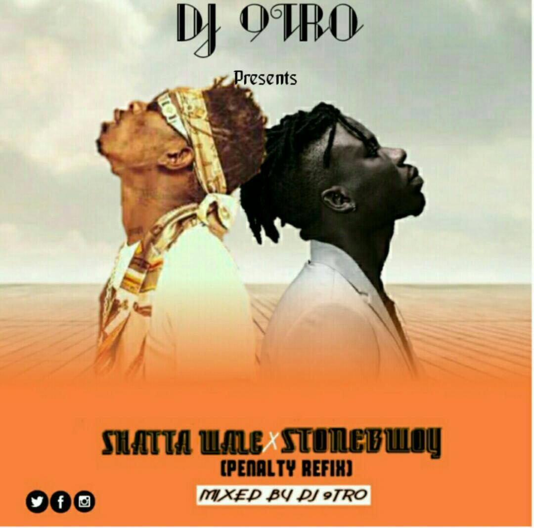 Shatta Wale Ft  Stonebwoy (Penalty refix) Mixed by Dj 9tro