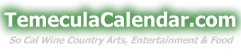 Temecula Calendar - SoCal wine country area news, arts and food