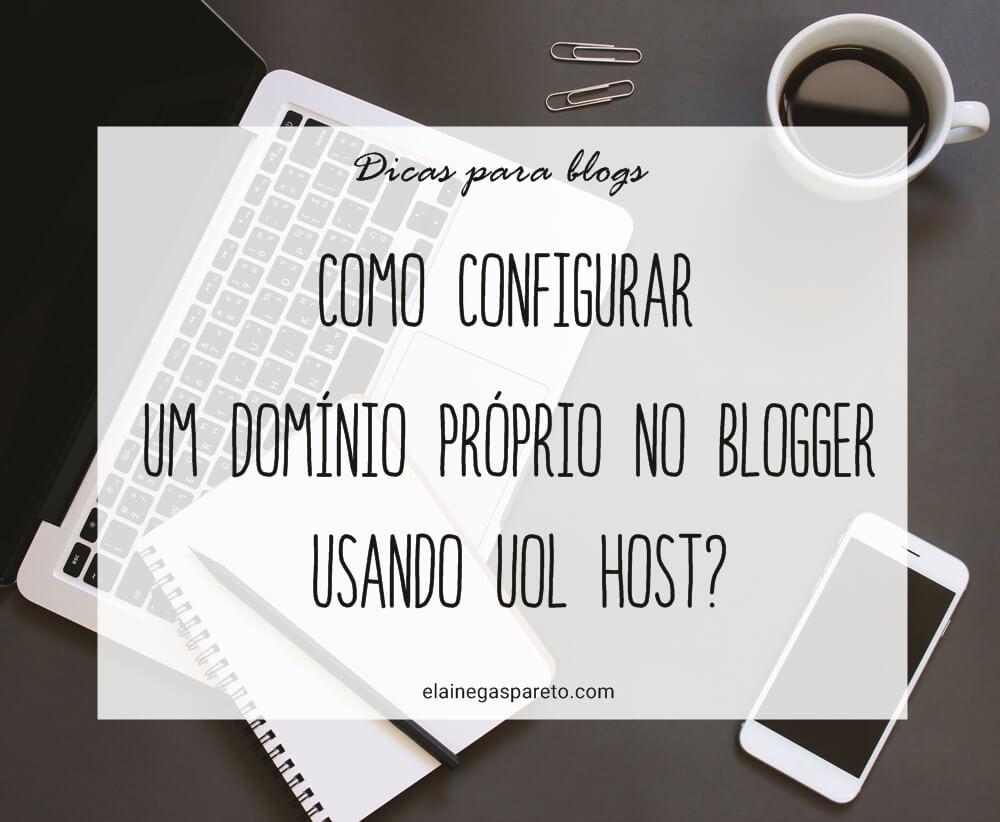 Como configurar um domínio próprio no Blogger usando Uol Host?