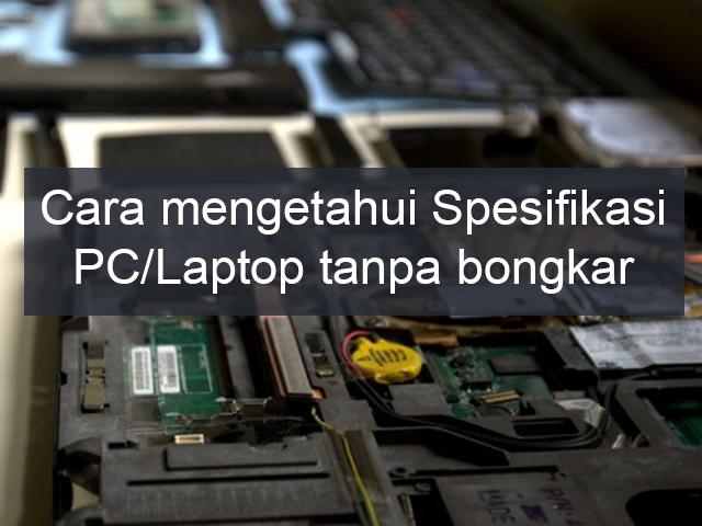 Cara mengetahui spesifikasi PC/Laptop tanpa bongkar 1