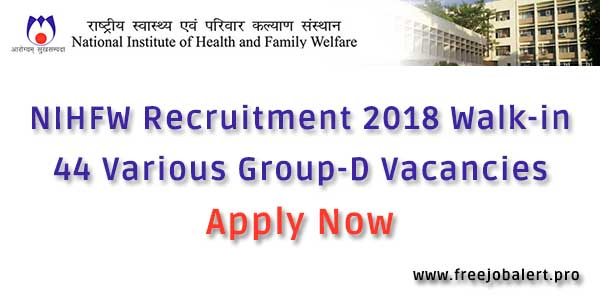 nihfw recruitment 2018 for 44 various group-d post / vacancies