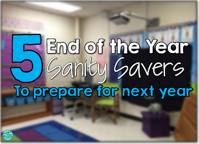 5 End of the year Sanity Savers to help you to prepare for the next school year.