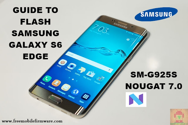 Guide To Flash Samsung Galaxy S6 Edge SM-G925S Nougat 7.0 Odin Method Tested Firmware