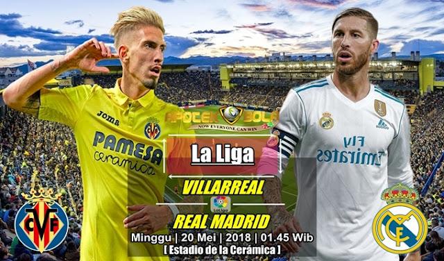Prediksi Villarreal vs Real Madrid 20 Mei 2018