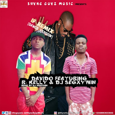 Download Music: Davido - IF Remix Featuring R. Kelly and DJ Segxywin