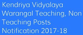 Kendriya Vidyalaya Warangal Teaching, Non Teaching Posts Notification