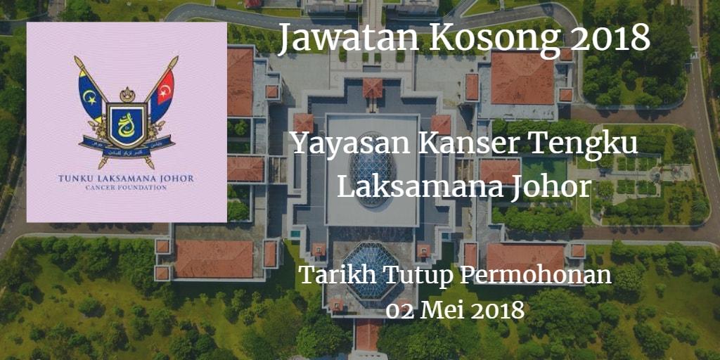 Jawatan Kosong Yayasan Kanser Tunku Laksamana 02 Mei 2018