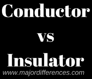 Differences between Conductor and Insulator (Conductor vs Insulator)