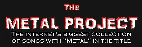 The Internet's biggest collection of metal songs with metal in the title