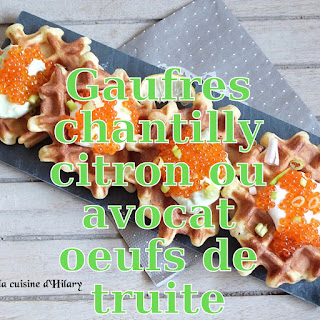 http://danslacuisinedhilary.blogspot.fr/2016/08/gaufres-chantilly-citron-avocat-oeufs-de-truite.html