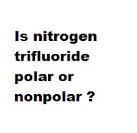 Is nitrogen trifluoride polar or nonpolar ?