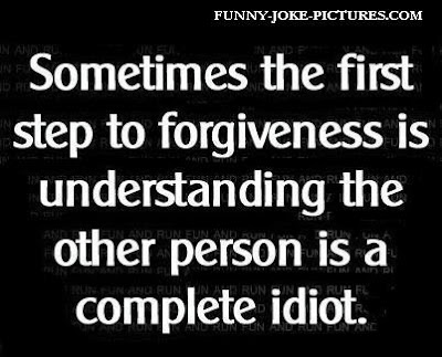 Funny Forgiveness Quote Idiot Picture
