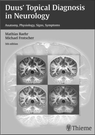 Duus' Topical Diagnosis in Neurology-Anatomy, Physiology, Signs, Symptoms, 5th Edition PDF (Jan 19, 2012)