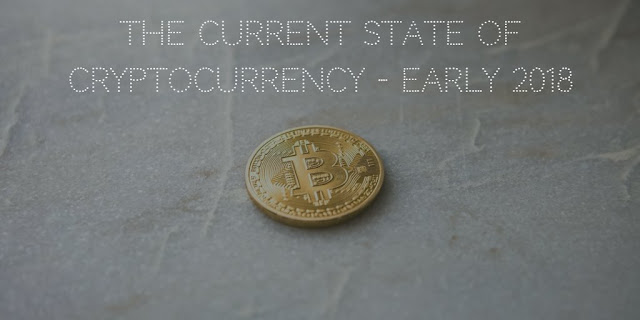 The Current state of cryptocurrency - early 2018