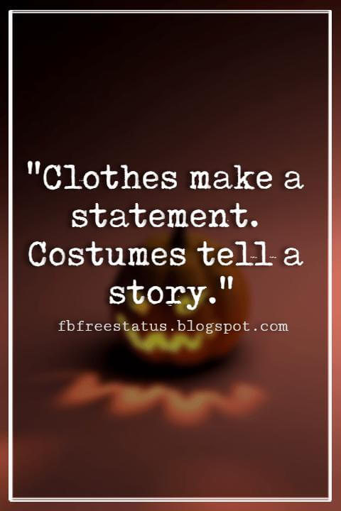 "Halloween Quotes And Sayings, ""Clothes make a statement. Costumes tell a story."""