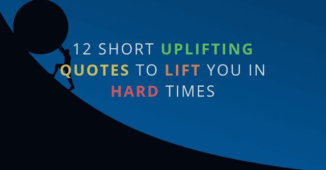 Short Uplifting Quotes  motivational , inspirational , attitude , hard times quotes