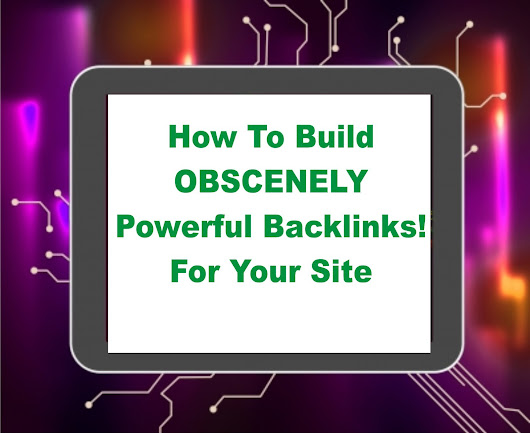 How To Build OBSCENELY Powerful Backlinks! For Your Site - seo quick
