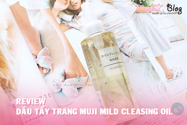 review dầu tẩy trang muji mild cleasing oil
