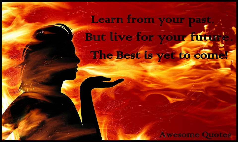 Awesome Quotes: Learn From Your Past But Live For Your