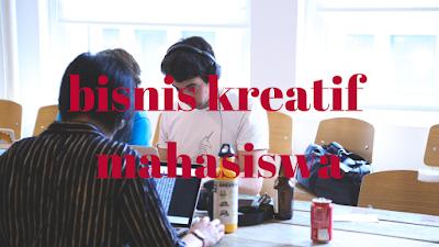 Binsis kreatif mahasiswa. Bisnis untuk mahasiswa