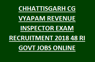 CHHATTISGARH CG VYAPAM REVENUE INSPECTOR EXAM RECRUITMENT NOTIFICATION 2018 48 RI GOVT JOBS ONLINE