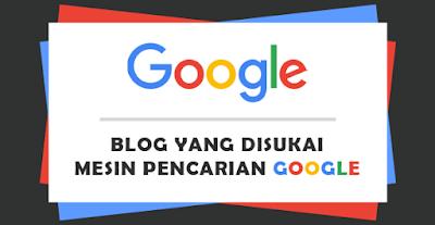 10 Kriteria Blog yang Disukai Google