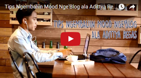 Tips Ngembaliin Mood Nge'Blog ala Adittya Regas