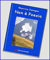 http://www.mondadoristore.it/Non-e-poesia-maurizio-camagna/eai123000153148/?abtest=on&utm_expid=.BmANbClxReCbmwHUzAy4Ug.1&utm_referrer=http%3A%2F%2Fblog.libero.it%2Filcamagna%2F