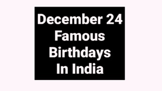 December 24 famous birthdays in India Indian celebrity Bollywood