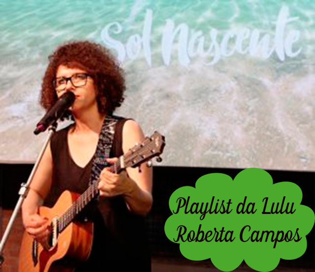 Playlist da Lulu: Minha Felicidade - Roberta Campos