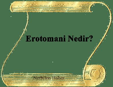 Erotomani Nedir? Erotomani ne demek? Erotomani Hastalığı Nedir?