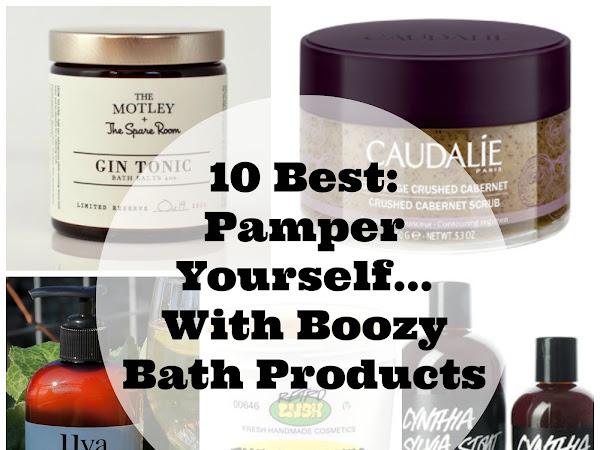 10 Best // Boozy Bath Products