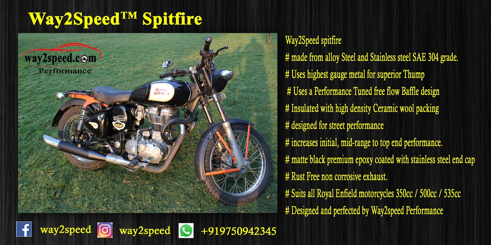 Way2Speed Spitfire Silencer For Royal Enfield  ( Royal Enfield exhaust | Best silencer for royal enfield | royal enfield classic 350 silencer sound | silencer for classic 350 | royal enfield glass wool silencer (ceramic wool) | silencer for bullet | Bullet silencer | Bullet silencer sound increase )  # Way2Speed Spitfire Silencer For Royal Enfield is made from alloy Steel and Stainless steel SAE 304 grade. # Way2Speed Spitfire Silencer For Royal Enfield Uses highest gauge metal for superior Thump # Way2Speed Spitfire Silencer For Royal Enfield Uses a Performance Tuned free flow Baffle design # Way2Speed Spitfire Silencer For Royal Enfield is Insulated with high density Ceramic wool packing # Royal Enfield Way2Speed spitfire is designed for street performance # Royal Enfield Way2Speed spitfire increases initial, mid-range to top end performance.  # Royal Enfield Way2Speed spitfire is matte black premium epoxy coated with stainless steel end cap  # Way2Speed Spitfire Silencer For Royal Enfield Rust Free non corrosive exhaust. # Way2Speed Spitfire Silencer For Royal Enfield is Designed and perfected by Way2speed Performance