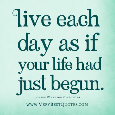 quotes about live you life:  Live each day as if your life had just begun.