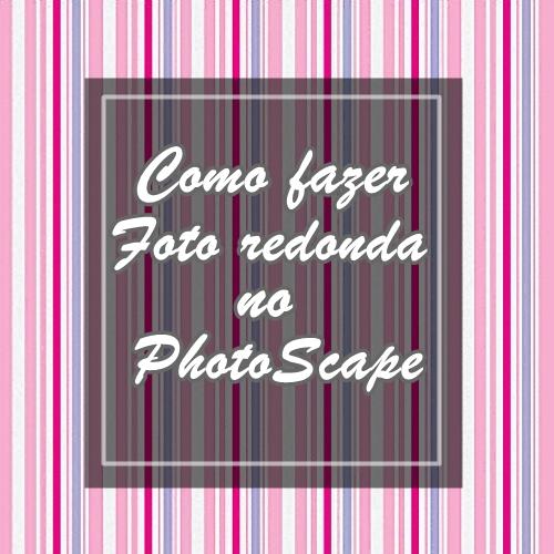 Como fazer foto redonda no PhotoScape