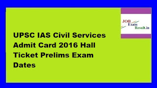 UPSC IAS Civil Services Admit Card 2016 Hall Ticket Prelims Exam Dates